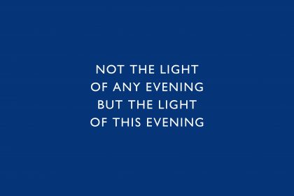 'Not the light of any evening but the light of this evening, Thomas A Clark. White text on a blue background.